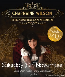 Charmaine Wilson The Australian Medium will be live at RSL Southport on 19th November. Call 5552 4200 for information and tickets.